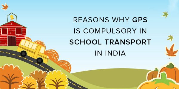 Reasons why GPS Tracking System is Compulsory in School Transport in India